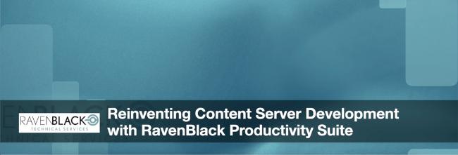 Reinventing Content Server Development with RavenBlack Productivity Suite
